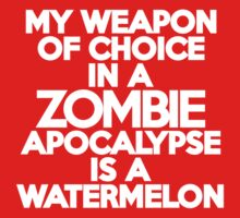 My weapon of choice in a Zombie Apocalypse is a watermelon by onebaretree