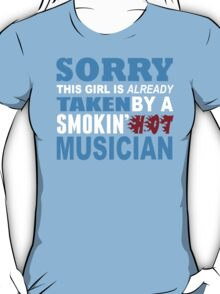 Sorry This Girl Is Already Taken By A Smokin Hot Musician - Funny Tshirts T-Shirt