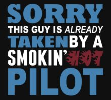 Sorry This Guy Is Already Taken By A Smokin Hot Pilot - Custom Tshirt by custom333