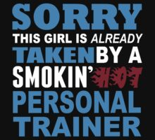 Sorry This Girl Is Already Taken By A Smokin Hot Personal Trainer - Funny Tshirts by custom111