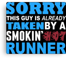 Sorry This Guy Is Already Taken By A Smokin Hot Runner - Custom Tshirt Canvas Print