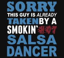 Sorry This Guy Is Already Taken By A Smokin Hot Salsa Dancer - Custom Tshirt by custom333