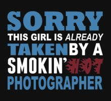 Sorry This Girl Is Already Taken By A Smokin Hot Photographer - Funny Tshirts by custom111