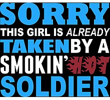 Sorry This Girl Is Already Taken By A Smokin Hot Soldier - Funny Tshirts Photographic Print