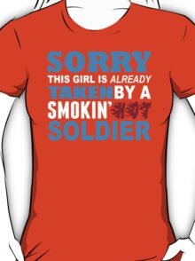 Sorry This Girl Is Already Taken By A Smokin Hot Soldier - Funny Tshirts T-Shirt