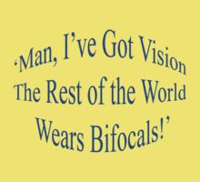 'Man I've Got Vision. The Rest of the World Wears Bifocals!' by Mike Paget