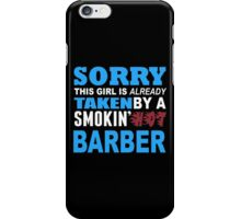 Sorry This Girl Is Already Taken By A Smokin Hot Barber - Custom Tshirt iPhone Case/Skin