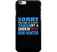 Sorry This Girl Is Already Taken By A Smokin Hot Bow Hunter - Custom Tshirt iPhone Case/Skin