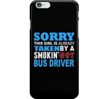 Sorry This Girl Is Already Taken By A Smokin Hot Bus Driver - Custom Tshirt iPhone Case/Skin