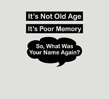 It's Not Old Age, It's Poor Memory Unisex T-Shirt