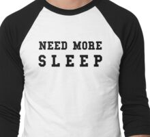 need more sleep Men's Baseball ¾ T-Shirt
