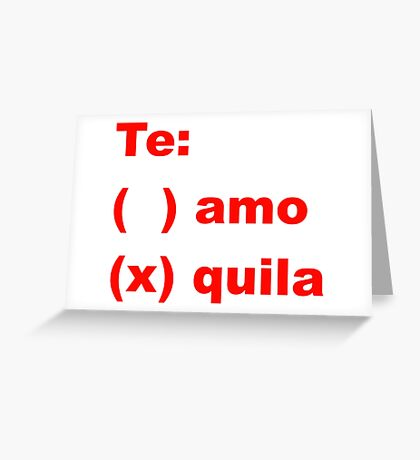 te amo - te quila Greeting Card