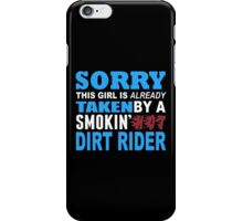 Sorry This Girl Is Already Taken By A Smokin Hot Dirt Rider - Custom Tshirt iPhone Case/Skin