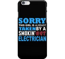 Sorry This Girl Is Already Taken By A Smokin Hot Electrician - Custom Tshirt iPhone Case/Skin