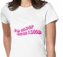 I'm Older Than I Look! Womens Fitted T-Shirt