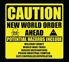 Caution - New World Order Ahead - Hazards by fearandclothing