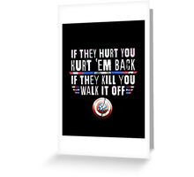 If They Hurt You, Hurt 'Em Back. If They Kill You, Walk It Off (White) Greeting Card