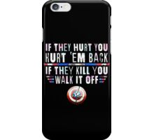 If They Hurt You, Hurt 'Em Back. If They Kill You, Walk It Off (White) iPhone Case/Skin