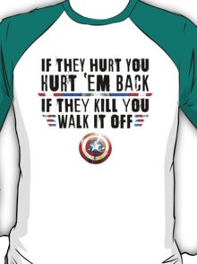 If They Hurt You, Hurt 'Em Back. If They Kill You, Walk It Off (Black) T-Shirt
