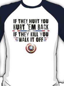If They Hurt You, Hurt 'Em Back. If They Kill You, Walk It Off (Black) T-Shirt