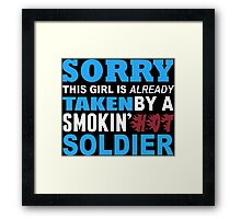 Sorry This Girl Is Already Taken By A Smokin Hot Soldier - Custom Tshirt Framed Print