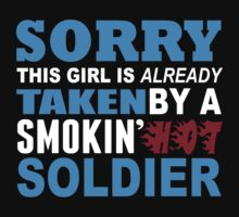 Sorry This Girl Is Already Taken By A Smokin Hot Soldier - Custom Tshirt by custom333