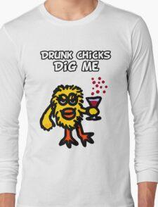 Drunk Chicks Dig Me Long Sleeve T-Shirt