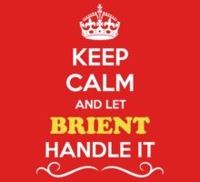 Keep Calm and Let BRIENT Handle it Kids Clothes