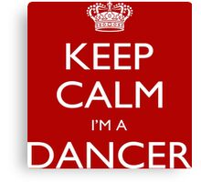 Keep Calm I'm A Dancer - Tshirts, Mobile Covers and Posters Canvas Print