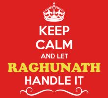Keep Calm and Let RAGHUNATH Handle it Kids Clothes