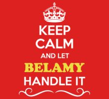 Keep Calm and Let BELAMY Handle it Kids Clothes
