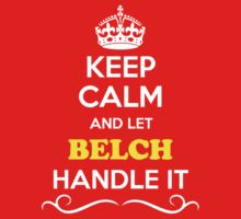 Keep Calm and Let BELCH Handle it Kids Clothes