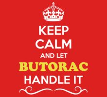 Keep Calm and Let BUTORAC Handle it Kids Clothes