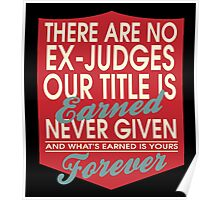 """""""There are no Ex-Judges... Our title is earned never given and what's earned is yours forever"""" Collection #24135 Poster"""
