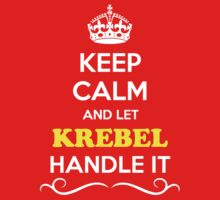 Keep Calm and Let KREBEL Handle it Kids Clothes