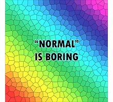 """NORMAL"" IS BORING - Prints, Stickers, Pillows, Totes, Cases, Skins, Puches, Mugs & Scarves Photographic Print"