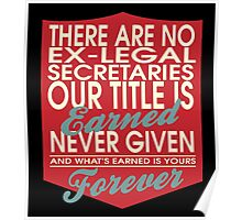 """""""There are no Ex-Legal Secretaries... Our title is earned never given and what's earned is yours forever"""" Collection #24140 Poster"""