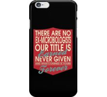 """""""There are no Ex-Microbiologists... Our title is earned never given and what's earned is yours forever"""" Collection #24151 iPhone Case/Skin"""