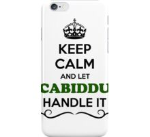 Keep Calm and Let CABIDDU Handle it iPhone Case/Skin
