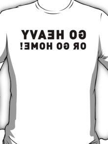 go heavy or go home! T-Shirt