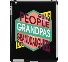 """""""Guns don't kill people... Grandpas with pretty Granddaughters do"""" Collection #9100001 iPad Case/Skin"""