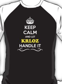 Keep Calm and Let KRLOZ Handle it T-Shirt