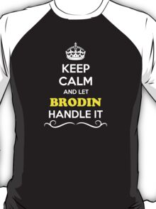Keep Calm and Let BRODIN Handle it T-Shirt