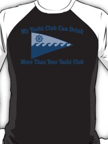 My Yacht Club Can Drink More Than Your Yacht Club T-Shirt