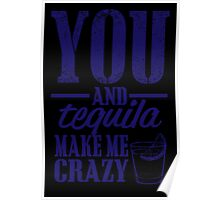 YOU AND Tequila MAKE ME CRAZY Poster
