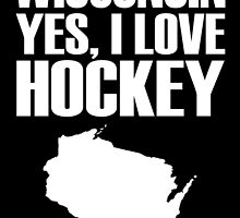 YES,I'M FROM WISCONSIN YES,I LIKE HOCKEY by fancytees