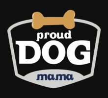 """Proud Dog Mama"" Collection #9100012 by mycraft"