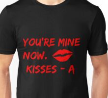You're Mine Now. Kisses -A Pretty Little Liars Quote Unisex T-Shirt