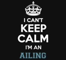 I can't keep calm I'm an AILING by icanting