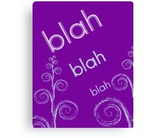 Blah Blah Blah... Canvas Print